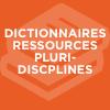 dictionnaires et ressources pluridisciplinaires