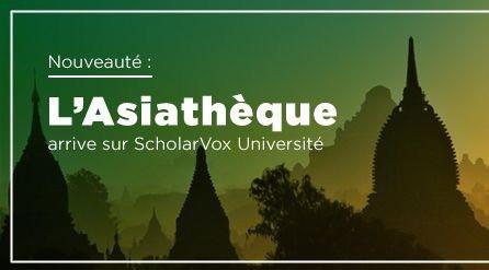 Nouveauté L'Asiathèque arrive sur ScholarVox université
